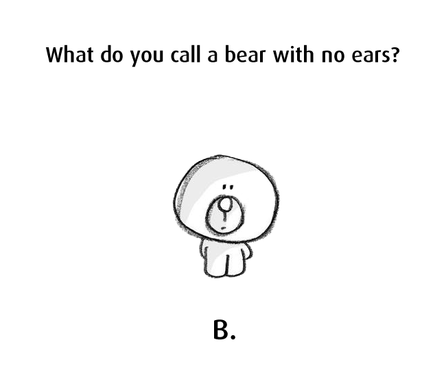 Teddy Land: What do you call a bear with no ears?