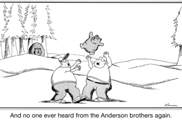 And no one ever heard from the Anderson brothers again. - Gary Larson