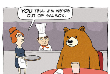 You tell him we're out of salmon.